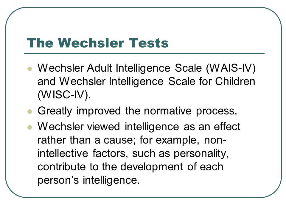 The Wechsler Tests Wechsler Adult Intelligence Scale (WAIS-IV) and Wechsler Intelligence Scale for Children (WISC-IV).