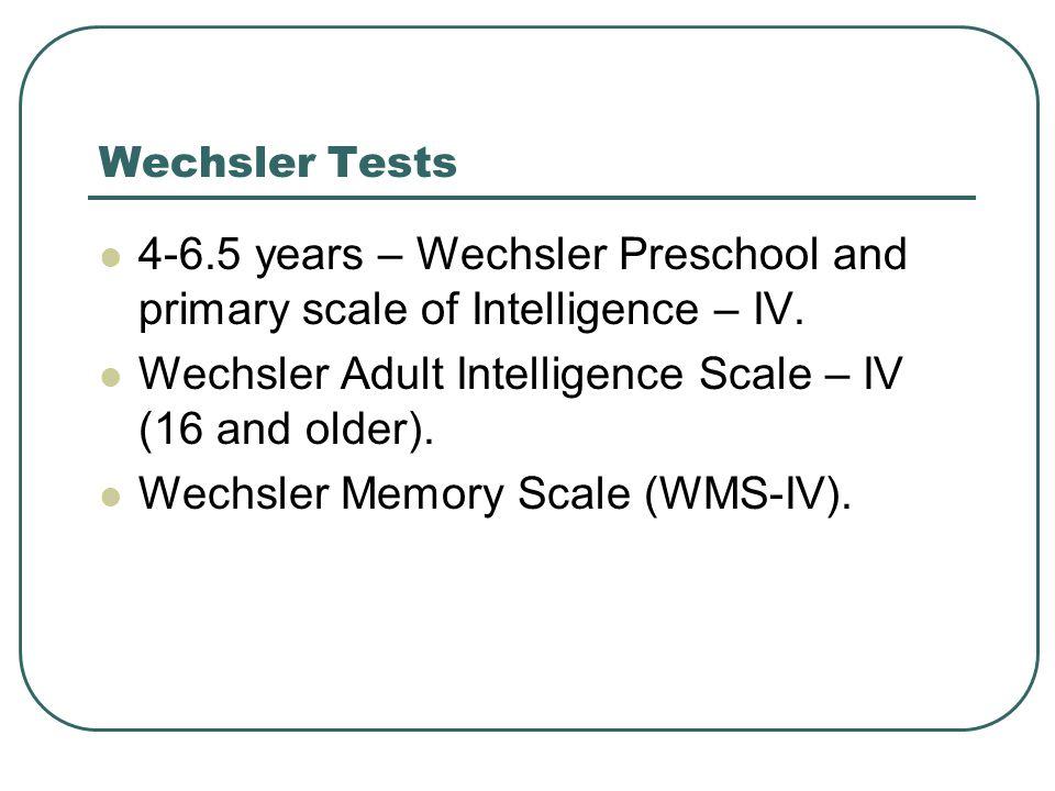Wechsler Adult Intelligence Scale – IV (16 and older).