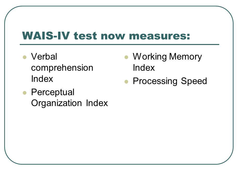 WAIS-IV test now measures: