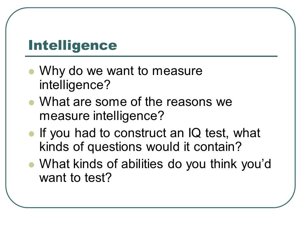Intelligence Why do we want to measure intelligence