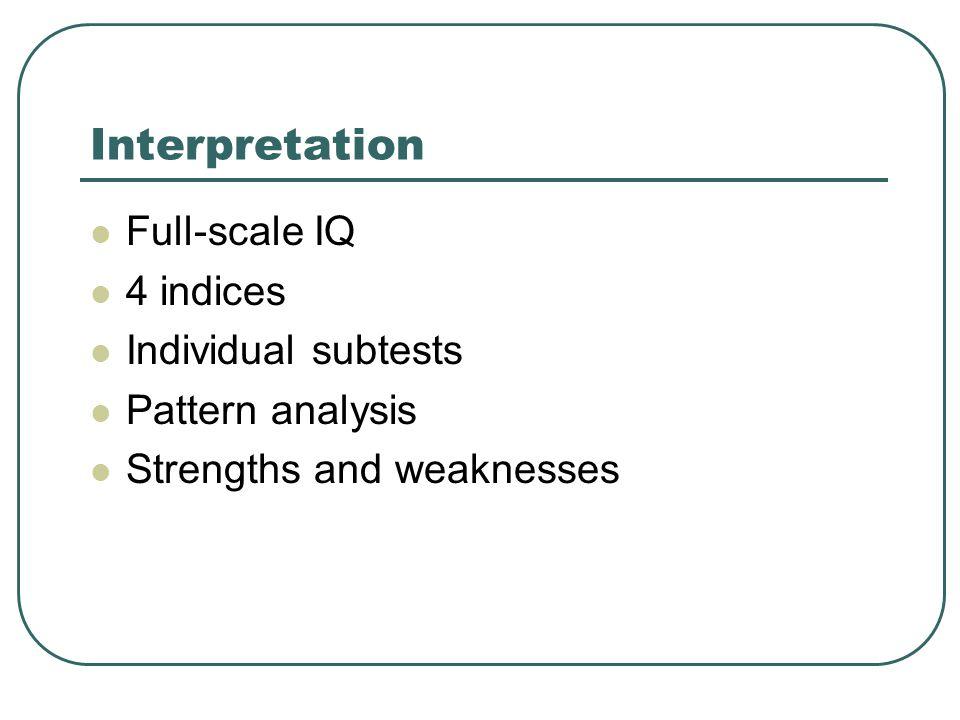 Interpretation Full-scale IQ 4 indices Individual subtests