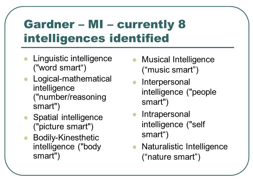 Gardner – MI – currently 8 intelligences identified