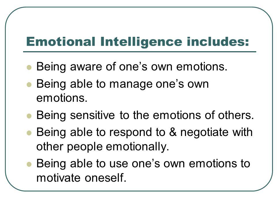Emotional Intelligence includes: