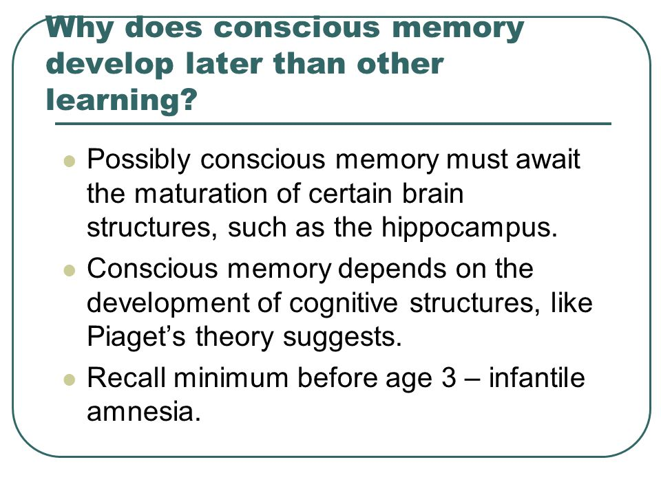 Why does conscious memory develop later than other learning
