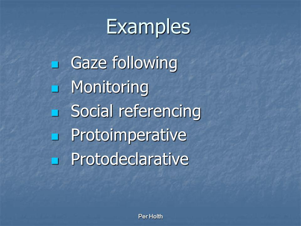 Examples Gaze following Monitoring Social referencing Protoimperative