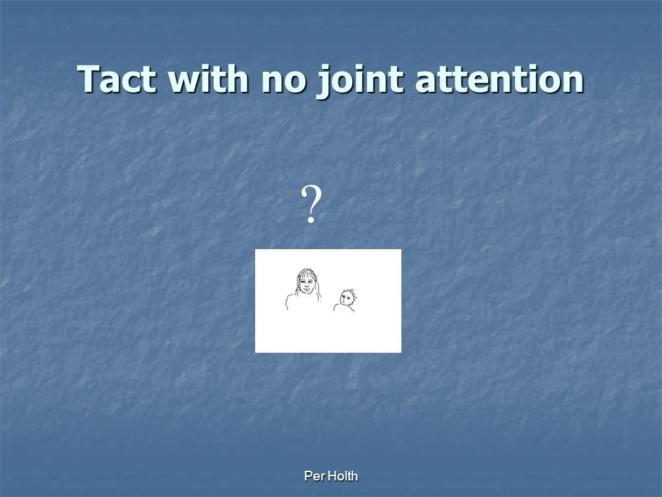 Tact with no joint attention