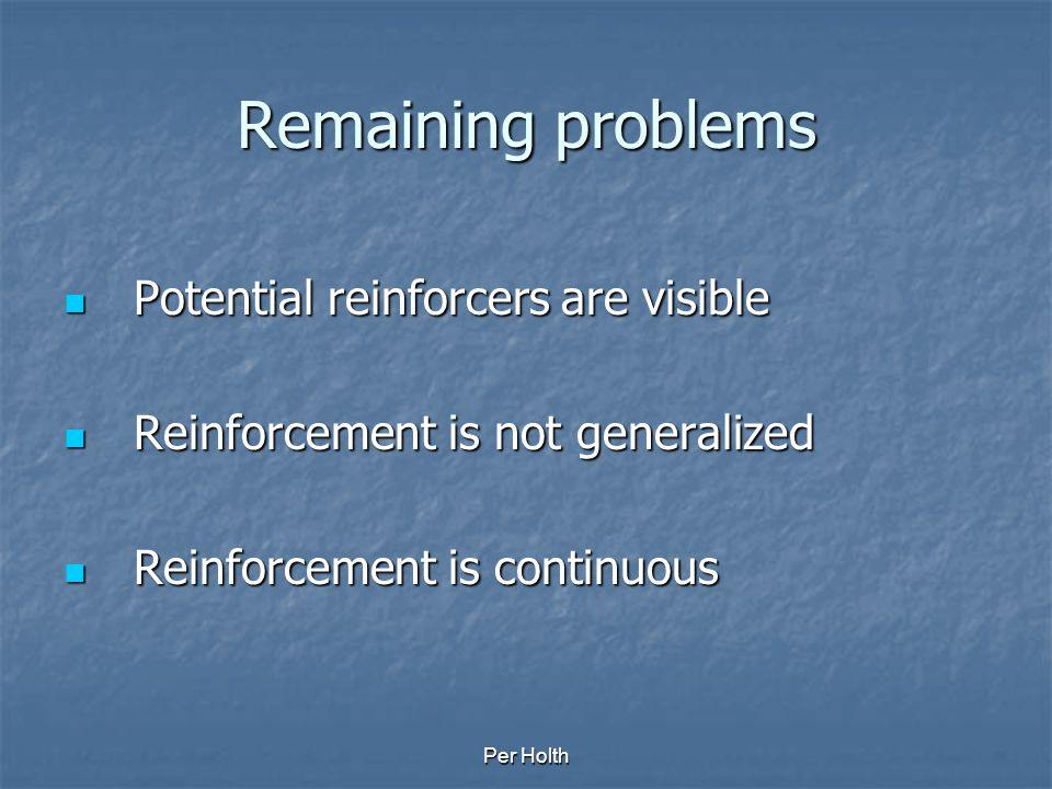 Remaining problems Potential reinforcers are visible