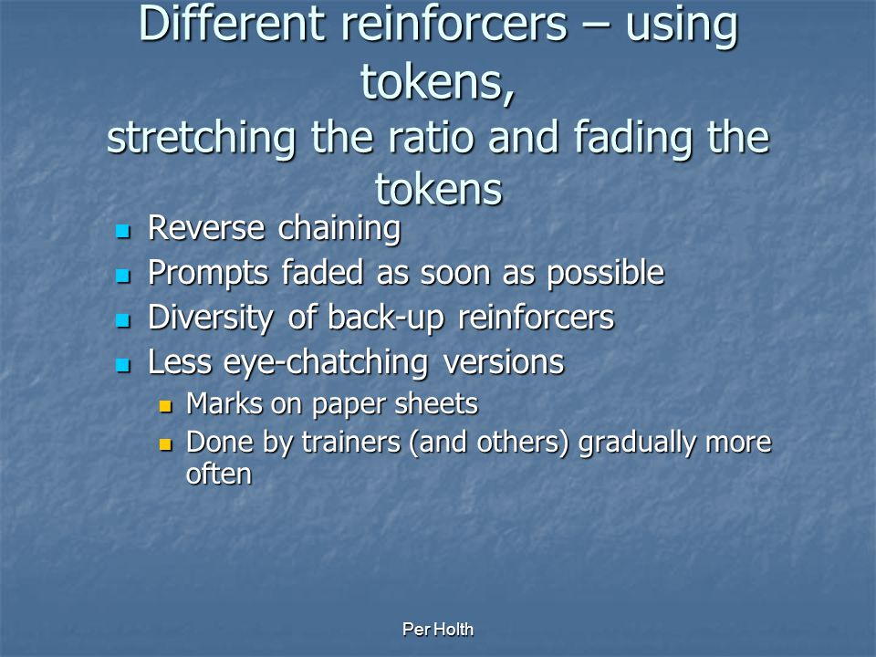 Different reinforcers – using tokens, stretching the ratio and fading the tokens