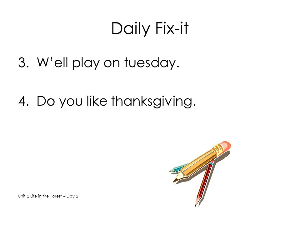 Daily Fix-it 3. W'ell play on tuesday. 4. Do you like thanksgiving.
