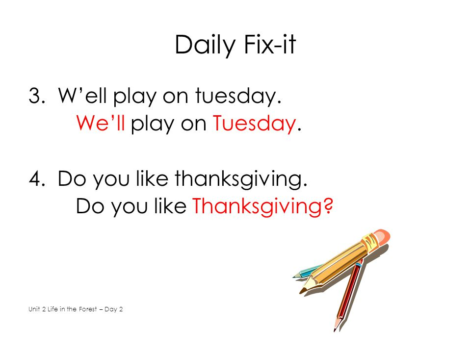 Daily Fix-it 3. W'ell play on tuesday. We'll play on Tuesday.