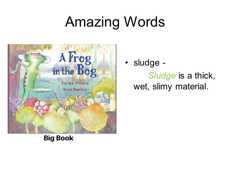 Amazing Words sludge - Sludge is a thick, wet, slimy material.