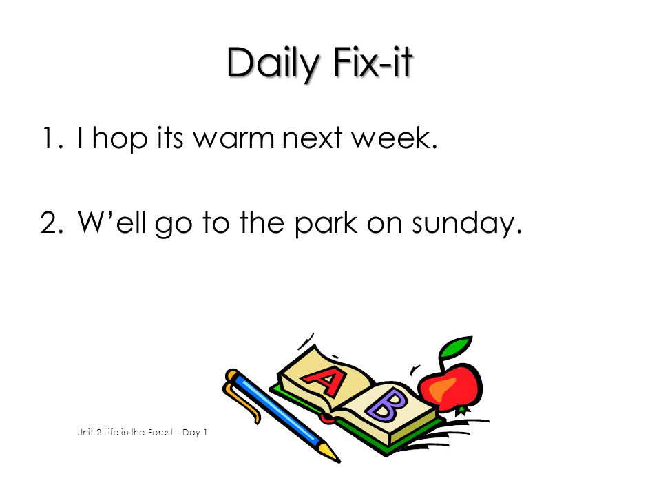 Daily Fix-it I hop its warm next week. W'ell go to the park on sunday.