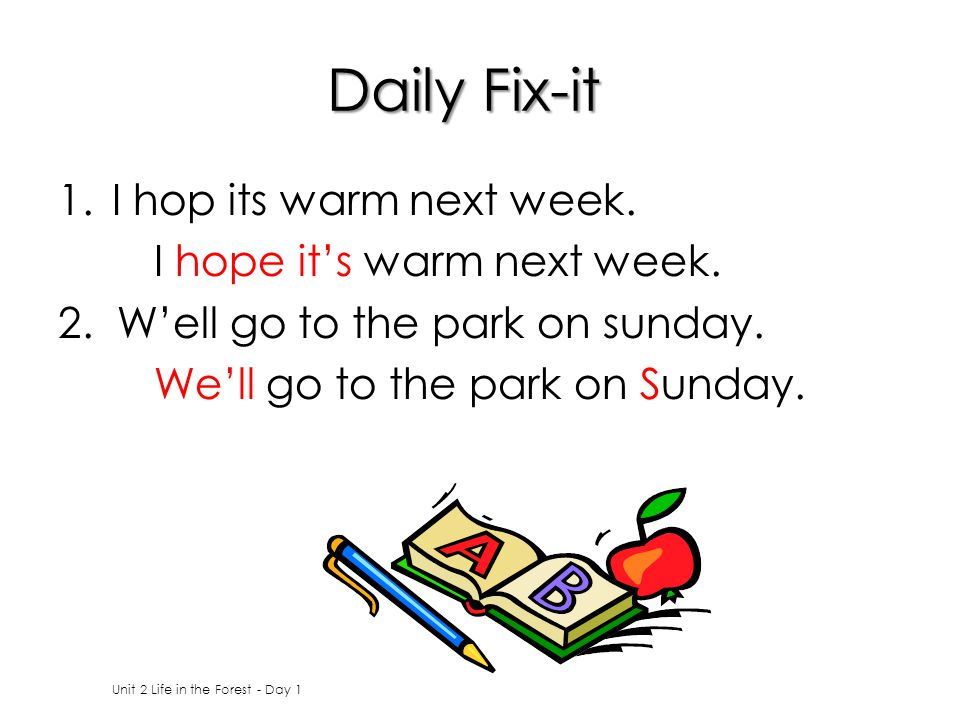 Daily Fix-it I hop its warm next week. I hope it's warm next week.