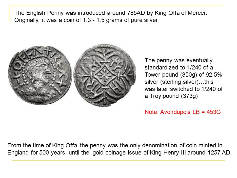 The English Penny was introduced around 785AD by King Offa of Mercer