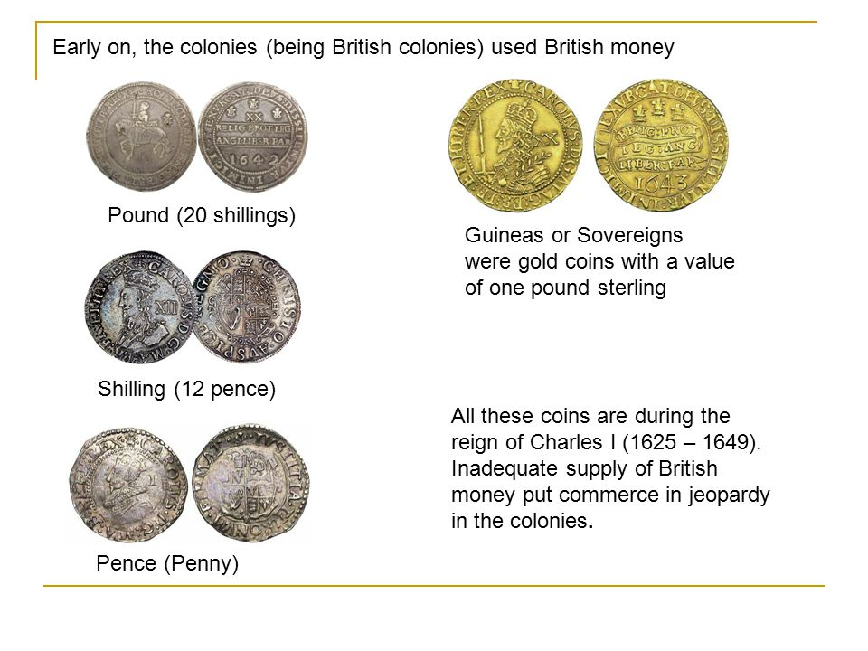 Early on, the colonies (being British colonies) used British money