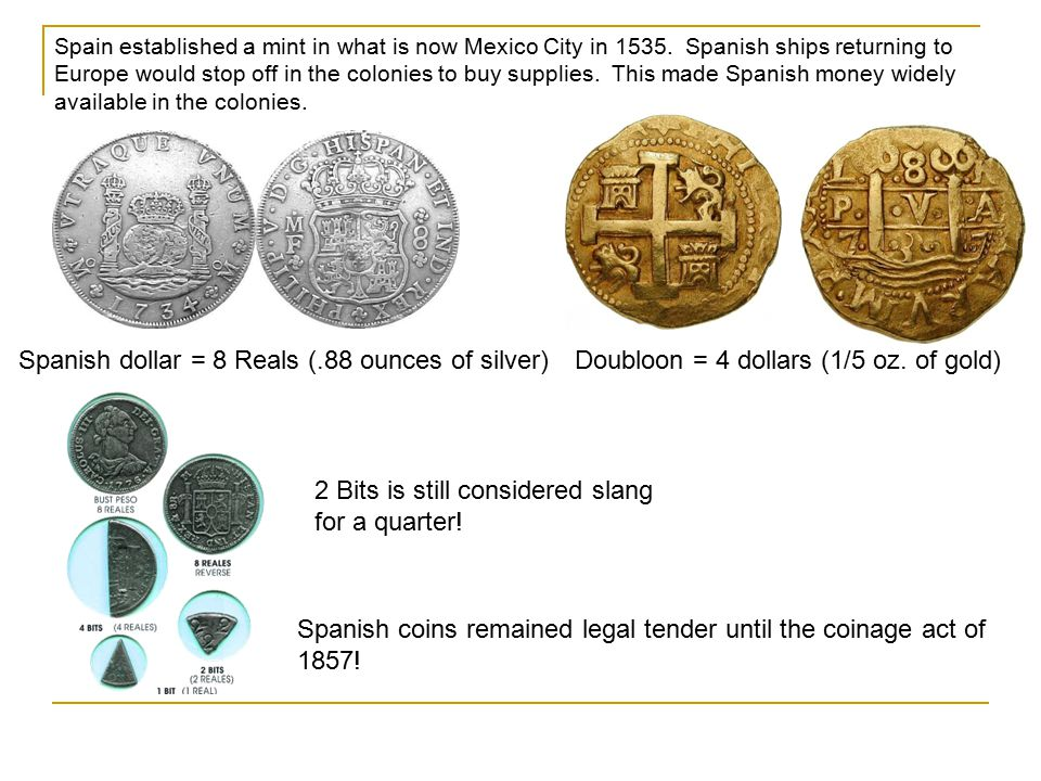 Spanish dollar = 8 Reals (.88 ounces of silver)