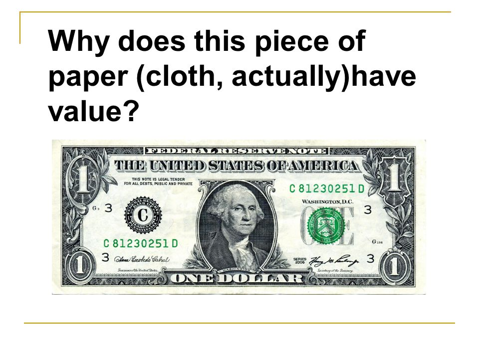 Why does this piece of paper (cloth, actually)have value