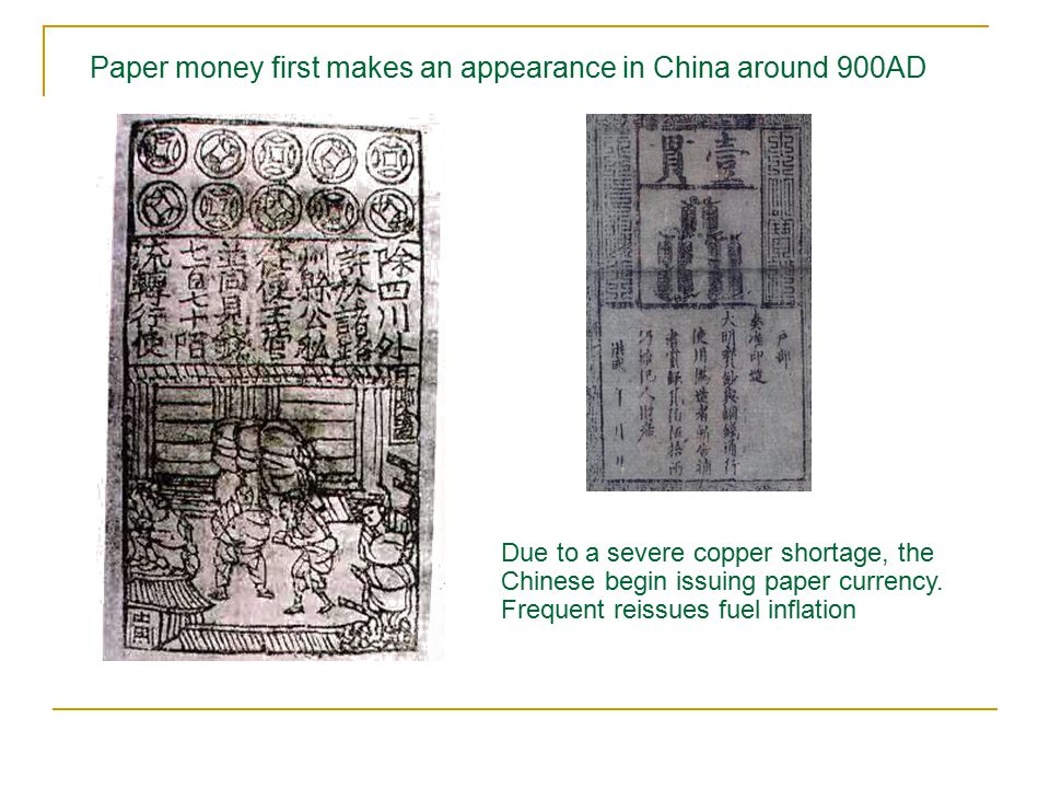 Paper money first makes an appearance in China around 900AD