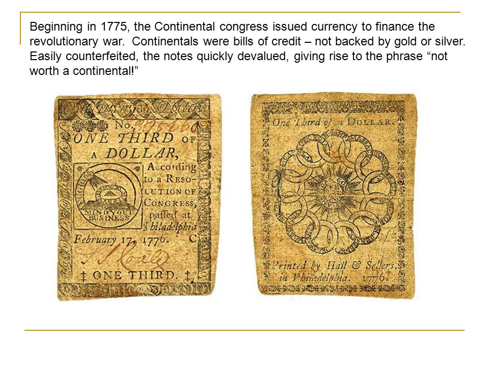 Beginning in 1775, the Continental congress issued currency to finance the revolutionary war.
