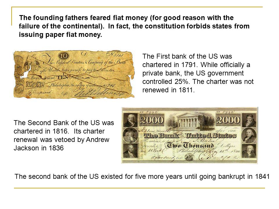 The founding fathers feared fiat money (for good reason with the failure of the continental). In fact, the constitution forbids states from issuing paper fiat money.