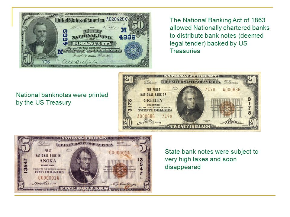 The National Banking Act of 1863 allowed Nationally chartered banks to distribute bank notes (deemed legal tender) backed by US Treasuries