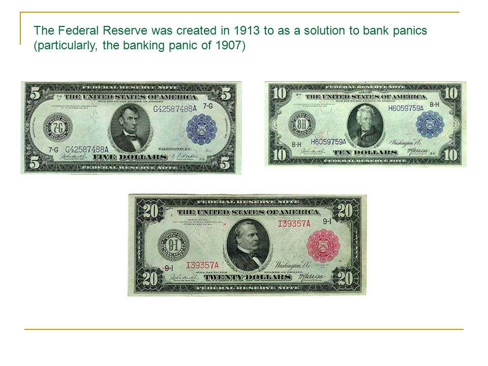 The Federal Reserve was created in 1913 to as a solution to bank panics (particularly, the banking panic of 1907)