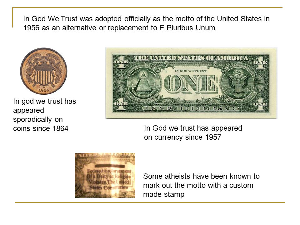 In God We Trust was adopted officially as the motto of the United States in 1956 as an alternative or replacement to E Pluribus Unum.