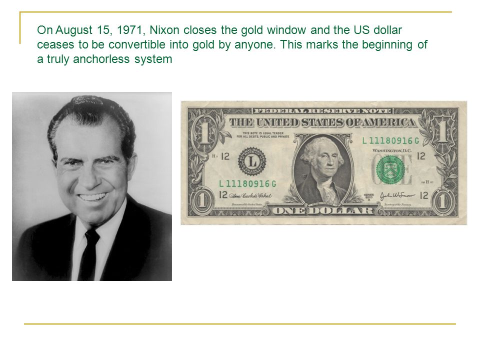 On August 15, 1971, Nixon closes the gold window and the US dollar ceases to be convertible into gold by anyone.