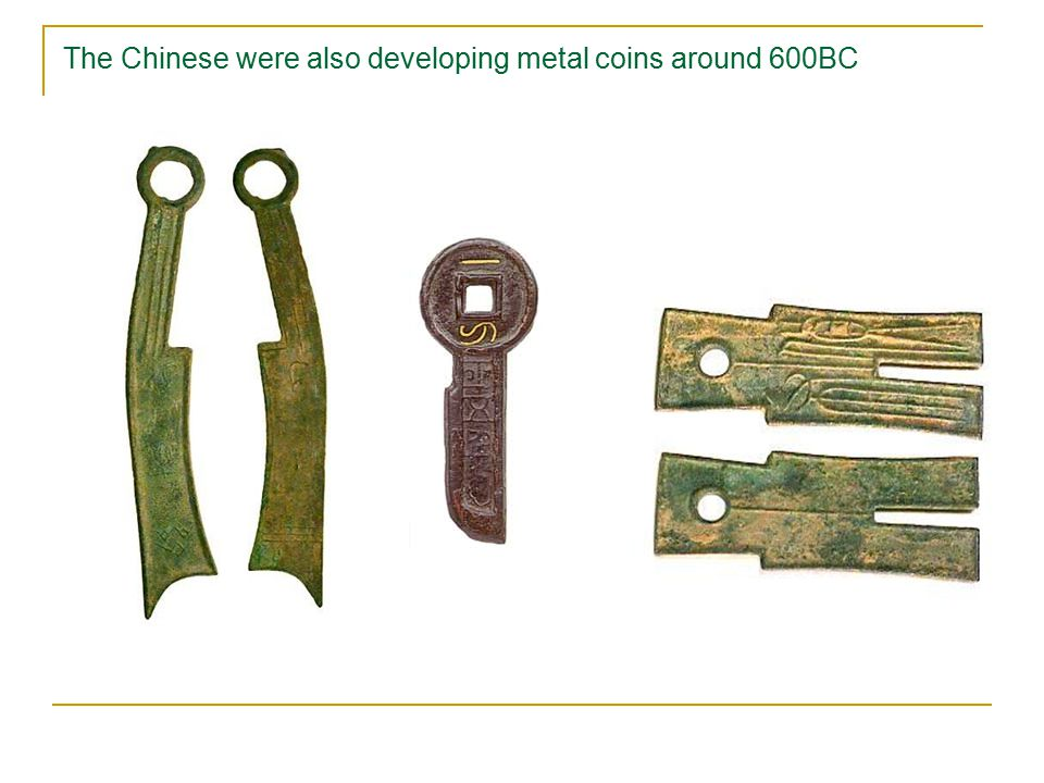 The Chinese were also developing metal coins around 600BC