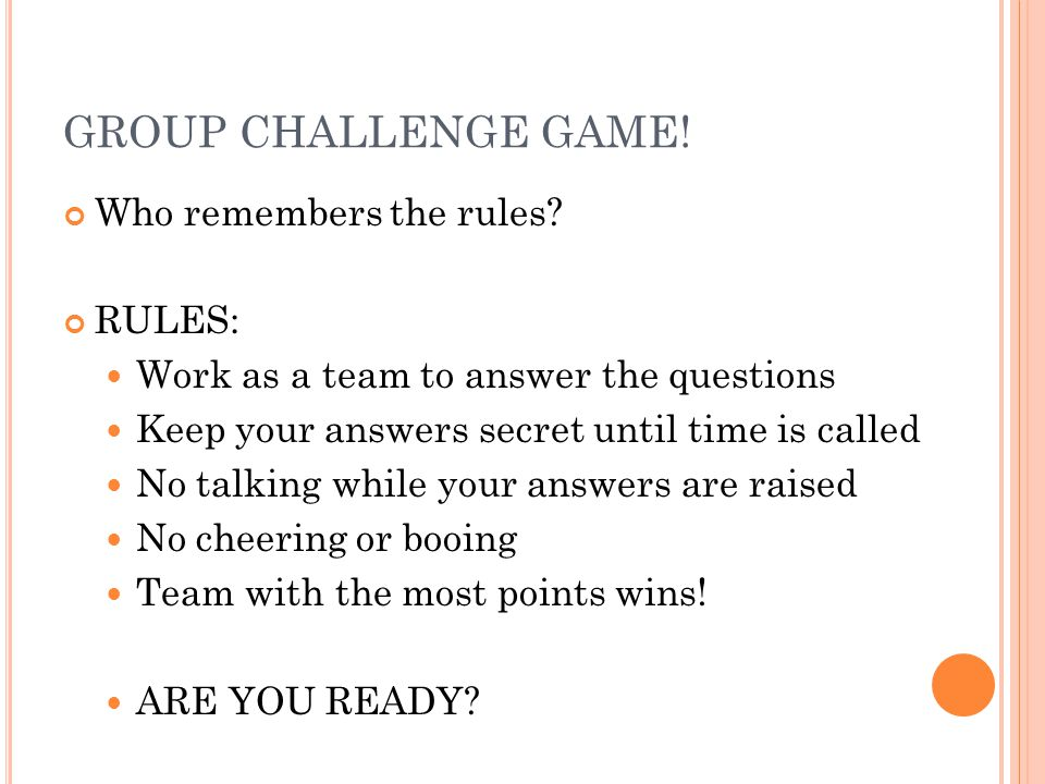 GROUP CHALLENGE GAME! Who remembers the rules RULES: