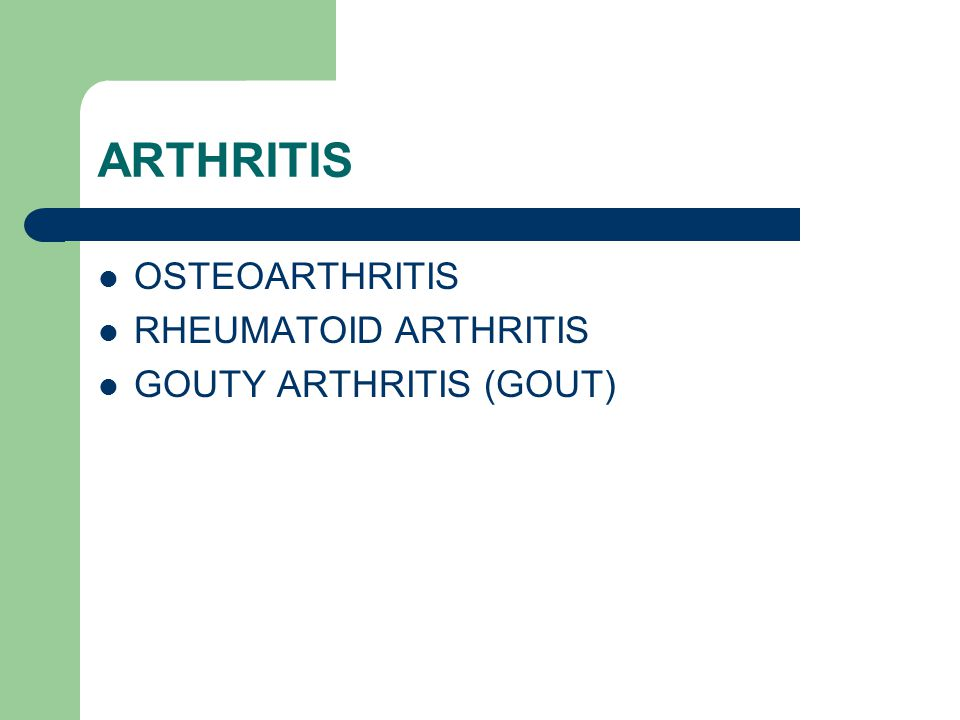 ARTHRITIS OSTEOARTHRITIS RHEUMATOID ARTHRITIS GOUTY ARTHRITIS (GOUT)