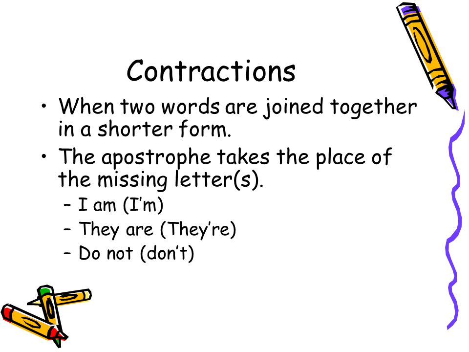 Contractions When two words are joined together in a shorter form.