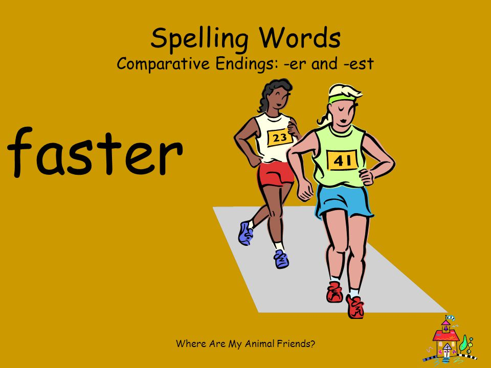 faster Spelling Words Comparative Endings: -er and -est