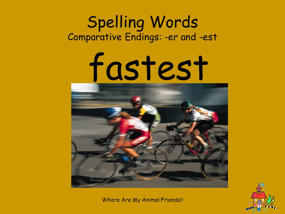 fastest Spelling Words Comparative Endings: -er and -est