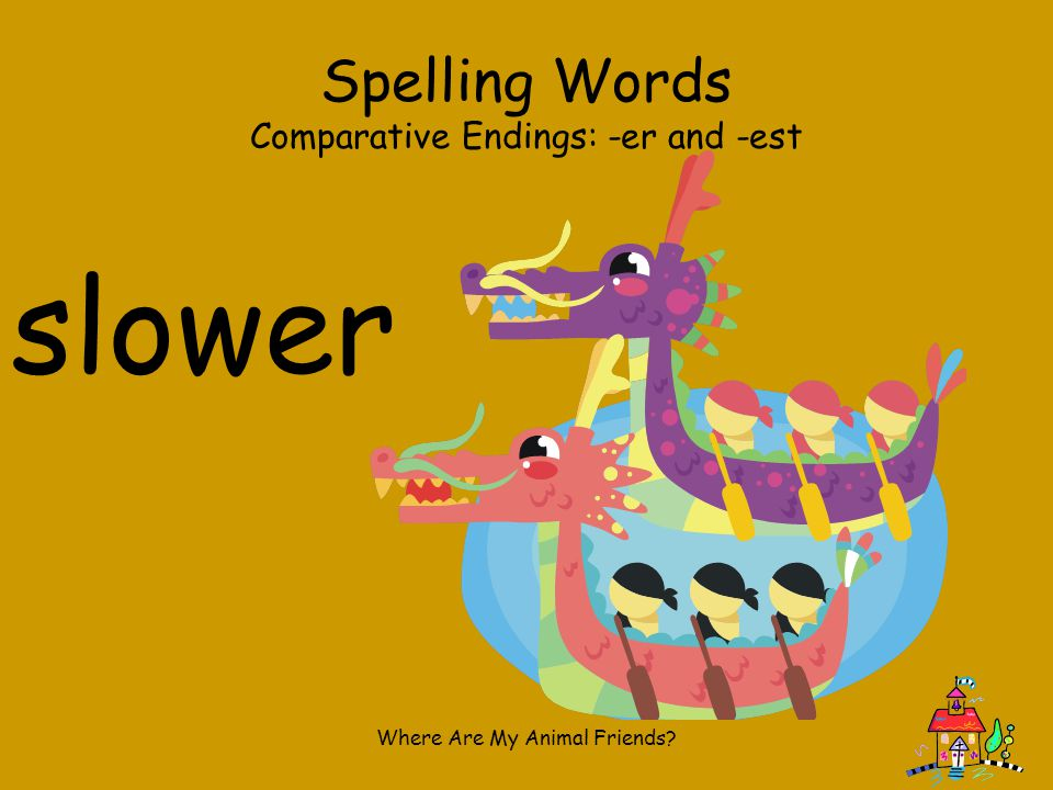 slower Spelling Words Comparative Endings: -er and -est