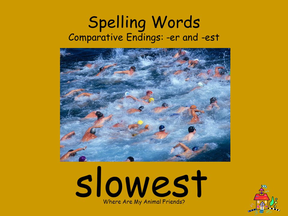 slowest Spelling Words Comparative Endings: -er and -est
