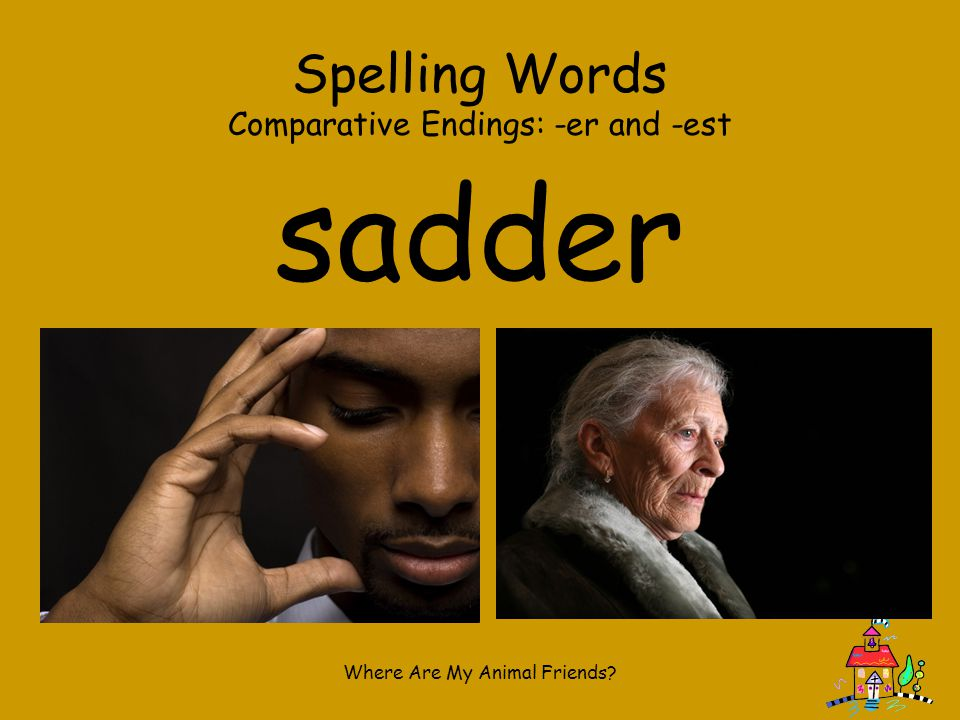 sadder Spelling Words Comparative Endings: -er and -est