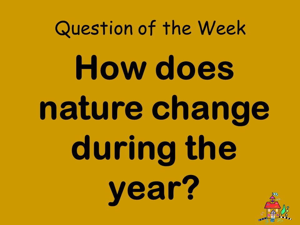 How does nature change during the year