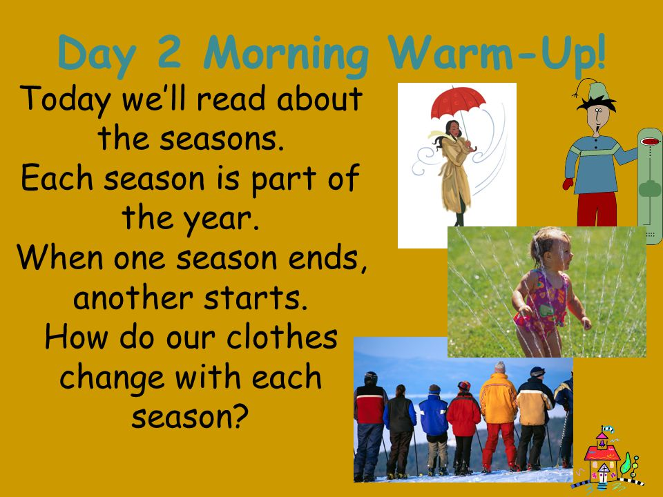 Day 2 Morning Warm-Up! Today we'll read about the seasons.