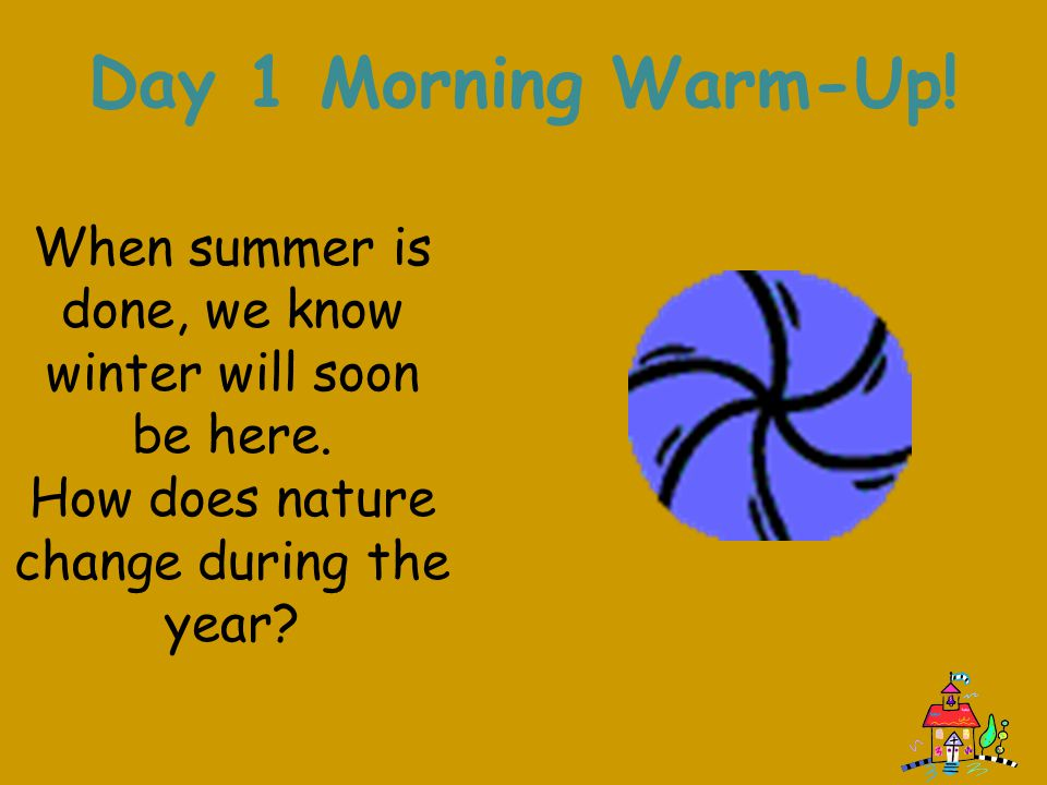 Day 1 Morning Warm-Up. When summer is done, we know winter will soon be here.