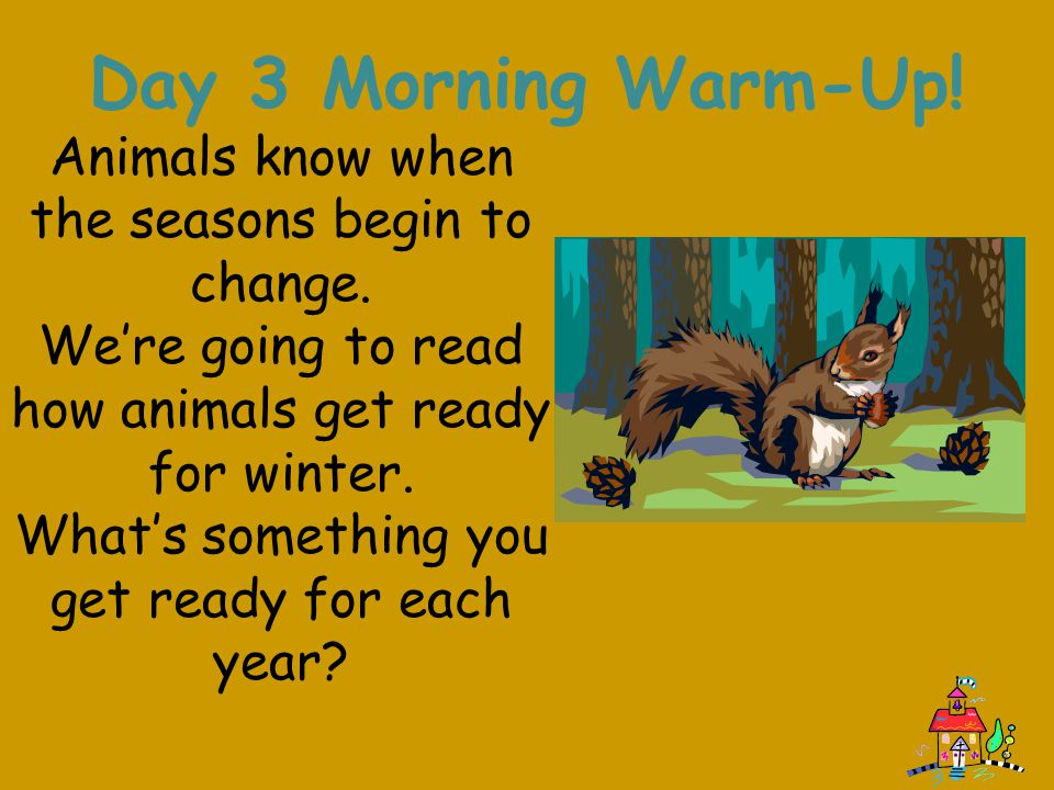Day 3 Morning Warm-Up! Animals know when the seasons begin to change.