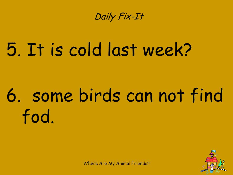 Daily Fix-It It is cold last week some birds can not find fod.