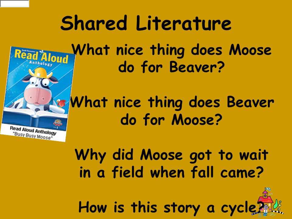 Shared Literature What nice thing does Moose do for Beaver