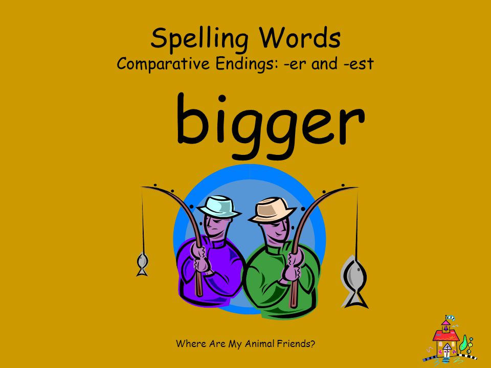 bigger Spelling Words Comparative Endings: -er and -est