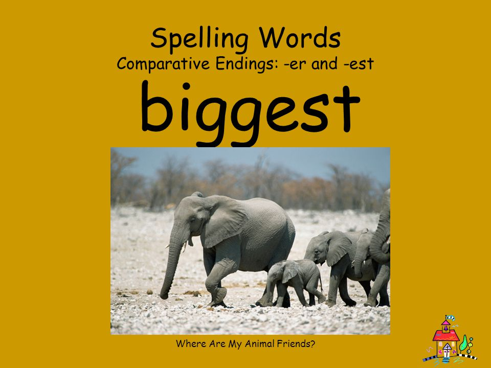 biggest Spelling Words Comparative Endings: -er and -est