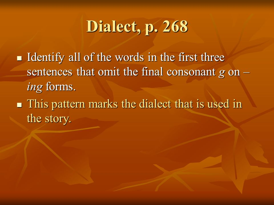 Dialect, p. 268 Identify all of the words in the first three sentences that omit the final consonant g on –ing forms.