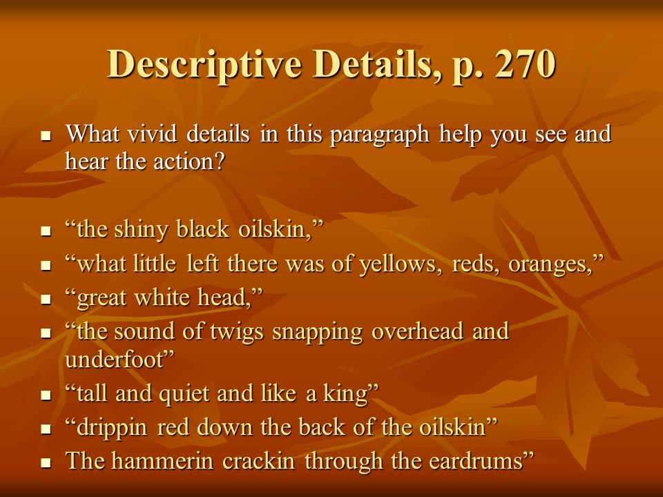Descriptive Details, p. 270 What vivid details in this paragraph help you see and hear the action the shiny black oilskin,