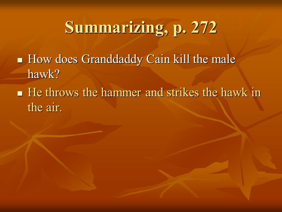 Summarizing, p. 272 How does Granddaddy Cain kill the male hawk
