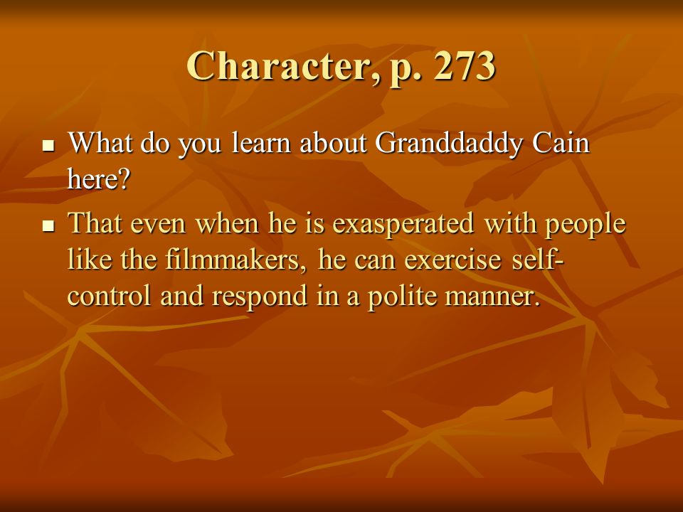 Character, p. 273 What do you learn about Granddaddy Cain here