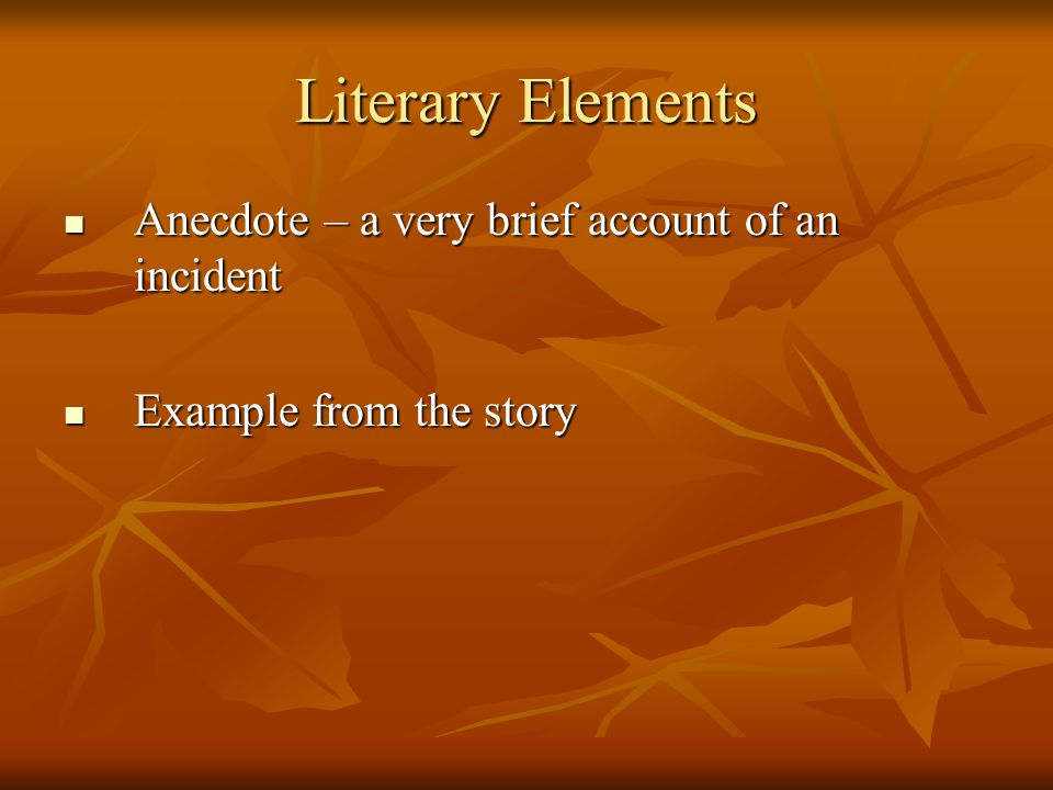 Literary Elements Anecdote – a very brief account of an incident